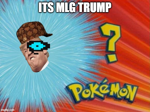 who is that pokemon |  ITS MLG TRUMP | image tagged in who is that pokemon | made w/ Imgflip meme maker
