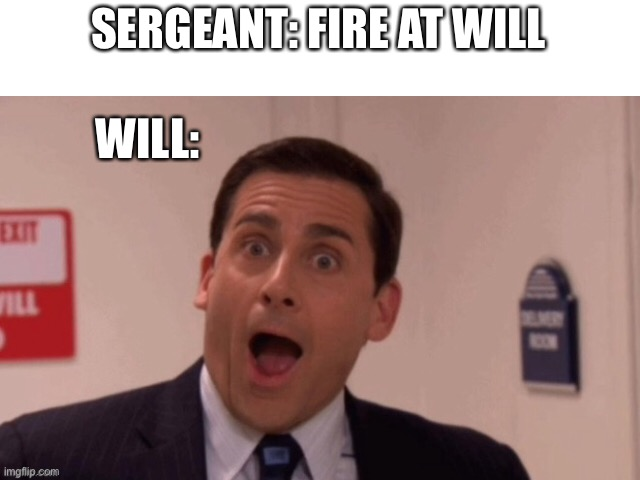 SERGEANT: FIRE AT WILL; WILL: | image tagged in isaac_laugh | made w/ Imgflip meme maker