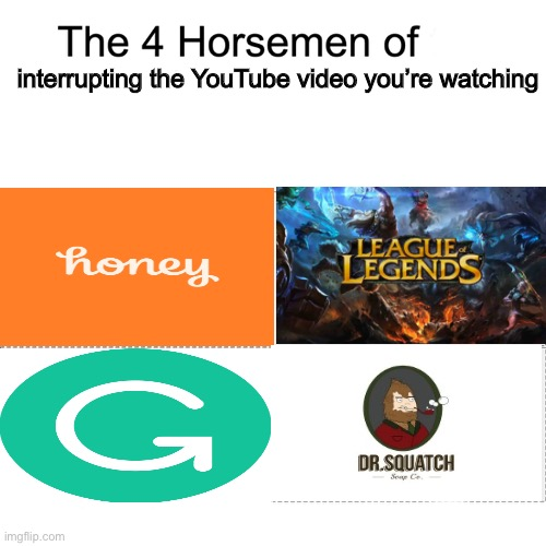 Four horsemen |  interrupting the YouTube video you're watching | image tagged in four horsemen,funny,memes,youtube,ads | made w/ Imgflip meme maker