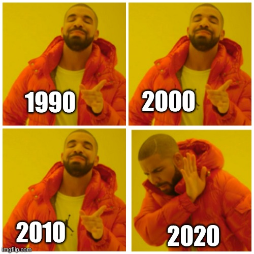2020 Sucks |  2000; 1990; 2020; 2010 | image tagged in 3 drake approves 1 disapprove,memes | made w/ Imgflip meme maker