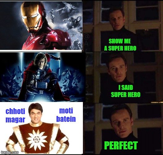 great shaktimaan |  SHOW ME  A SUPER HERO; I SAID SUPER HERO; moti batein; chhoti magar; PERFECT | image tagged in show me the real | made w/ Imgflip meme maker