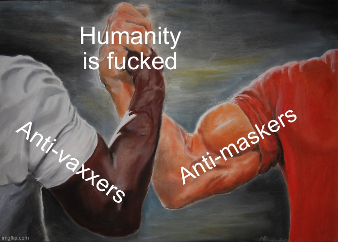 Epic Handshake Meme |  Humanity is fucked; Anti-maskers; Anti-vaxxers | image tagged in memes,epic handshake | made w/ Imgflip meme maker