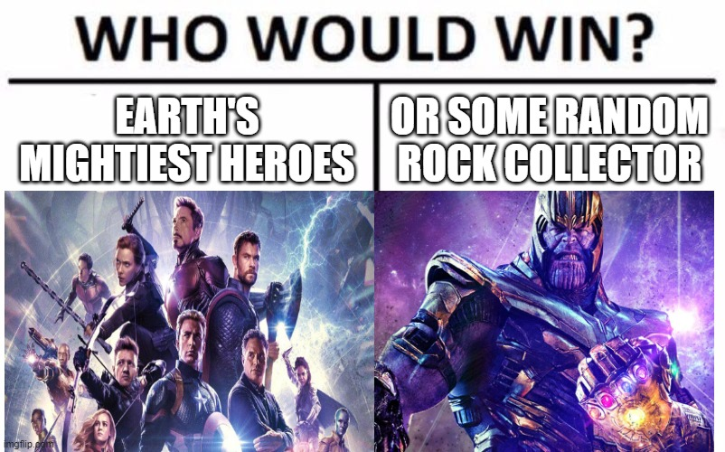 the avengers match up |  EARTH'S MIGHTIEST HEROES; OR SOME RANDOM ROCK COLLECTOR | image tagged in who would win | made w/ Imgflip meme maker
