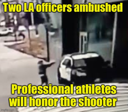 Athletes honor criminals |  Two LA officers ambushed; Professional athletes will honor the shooter | image tagged in protest,politics,sports,hypocrisy | made w/ Imgflip meme maker