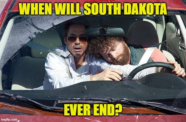 asleep at the wheel | WHEN WILL SOUTH DAKOTA EVER END? | image tagged in asleep at the wheel | made w/ Imgflip meme maker