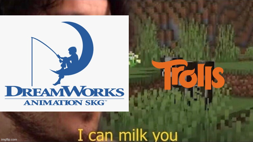 DreamWorks milking Trolls #1 | image tagged in dreamworks | made w/ Imgflip meme maker