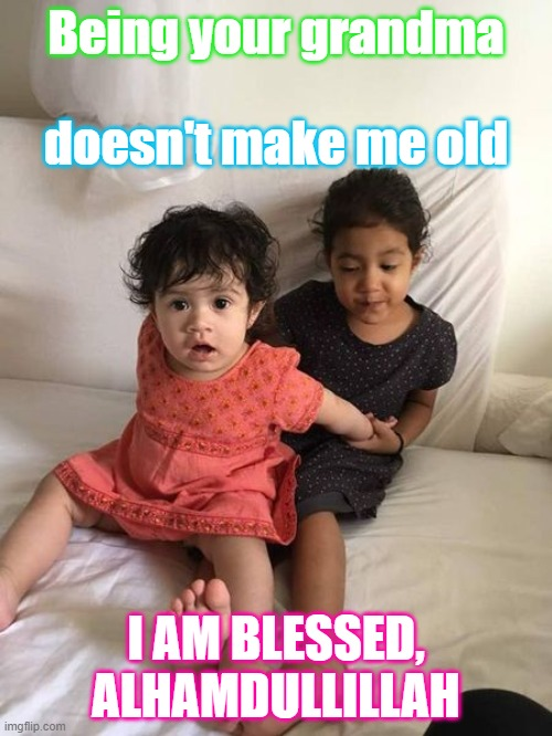My Grandkids |  Being your grandma; doesn't make me old; I AM BLESSED, ALHAMDULLILLAH | image tagged in grandchildren | made w/ Imgflip meme maker