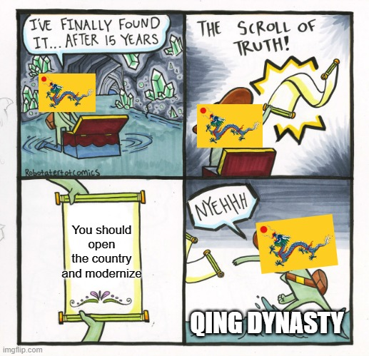 Right as Qing |  You should open the country and modernize; QING DYNASTY | image tagged in memes,the scroll of truth | made w/ Imgflip meme maker