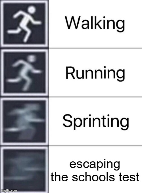 I ain't doing a TEST |  escaping the schools test | image tagged in walking running sprinting | made w/ Imgflip meme maker