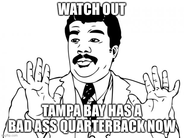 Tom Brady |  WATCH OUT; TAMPA BAY HAS A BAD ASS QUARTERBACK NOW | image tagged in watch out guys we got us a badass over here,tampa bay,tom brady,nfl memes,memes | made w/ Imgflip meme maker