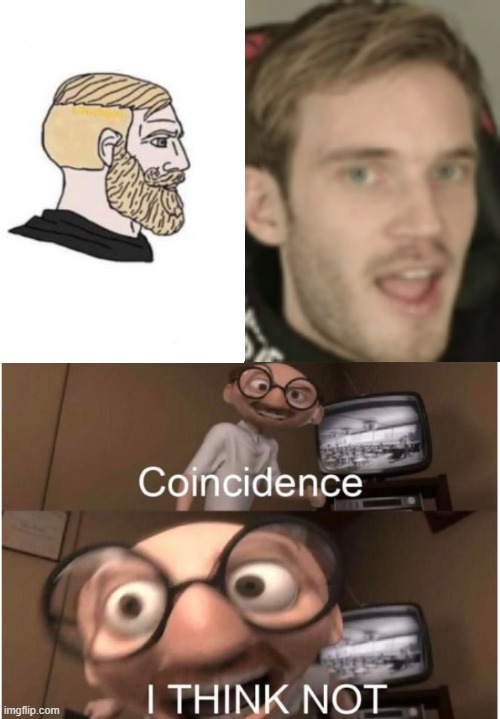 image tagged in coincidence i think not,pewdiepie,yes chad | made w/ Imgflip meme maker