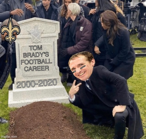 Brady's Career |  TOM BRADY'S FOOTBALL CAREER; 2000-2020 | image tagged in grant gustin over grave,drew brees,tom brady,new orleans saints,tampa bay buccaneers,tompa bay | made w/ Imgflip meme maker