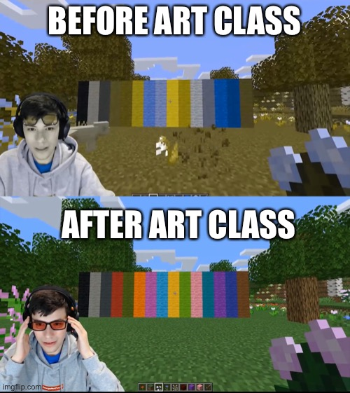 BEFORE ART CLASS; AFTER ART CLASS | image tagged in memes,meme,funny meme,funny memes,dank memes,original meme | made w/ Imgflip meme maker