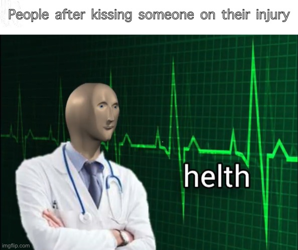 yes |  People after kissing someone on their injury | image tagged in helth 2 | made w/ Imgflip meme maker