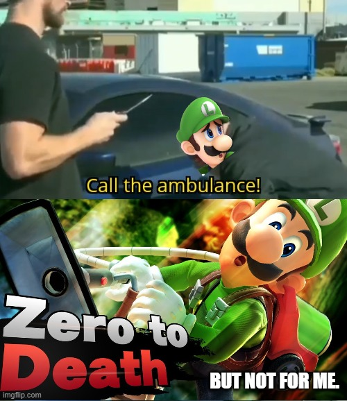 Luigi's Combo Game |  BUT NOT FOR ME. | image tagged in luigi,call the ambulance | made w/ Imgflip meme maker