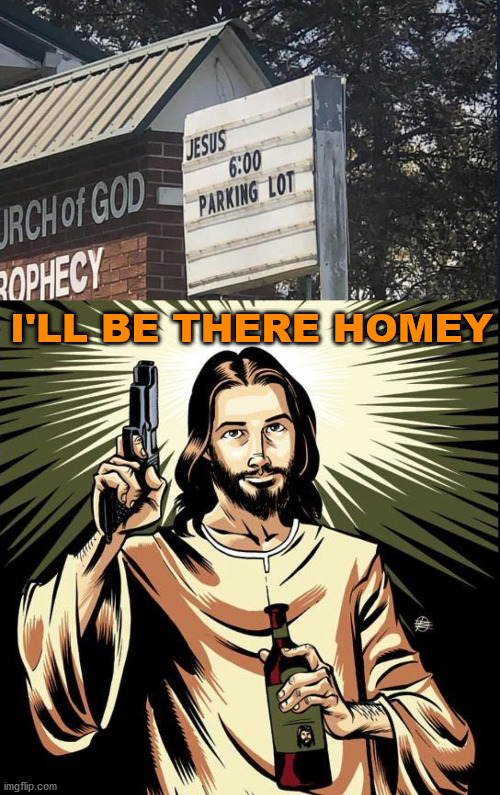 I'LL BE THERE HOMEY | image tagged in memes,ghetto jesus | made w/ Imgflip meme maker