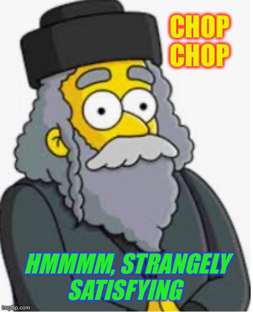 CHOP CHOP HMMMM, STRANGELY SATISFYING | made w/ Imgflip meme maker