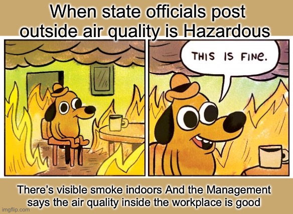 Oregon Wildfires |  When state officials post outside air quality is Hazardous; There's visible smoke indoors And the Management says the air quality inside the workplace is good | image tagged in memes,this is fine,oregon,wildfires | made w/ Imgflip meme maker