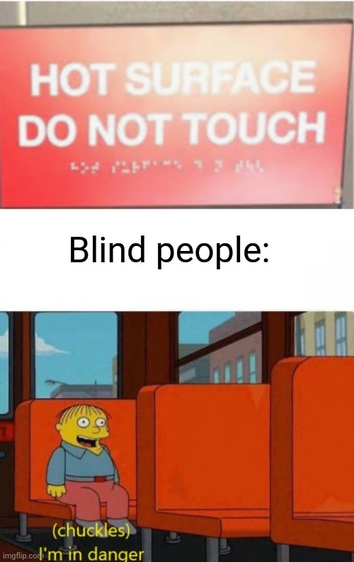 Crappy design |  Blind people: | image tagged in design,memes,fails,chuckles im in danger,stupid | made w/ Imgflip meme maker