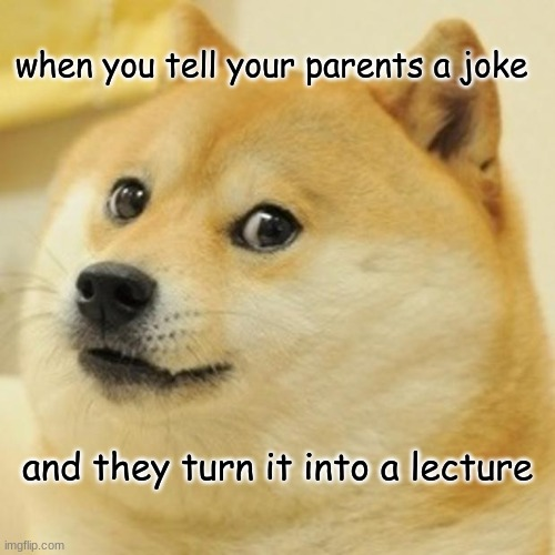 brain cells down by 99% |  when you tell your parents a joke; and they turn it into a lecture | image tagged in memes,doge | made w/ Imgflip meme maker