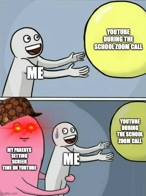 Running Away Balloon Meme |  YOUTUBE DURING THE SCHOOL ZOOM CALL; ME; YOUTUBE DURING THE SCHOOL ZOOM CALL; MY PARENTS SETTING SCREEN TIME ON YOUTUBE; ME | image tagged in memes,running away balloon | made w/ Imgflip meme maker