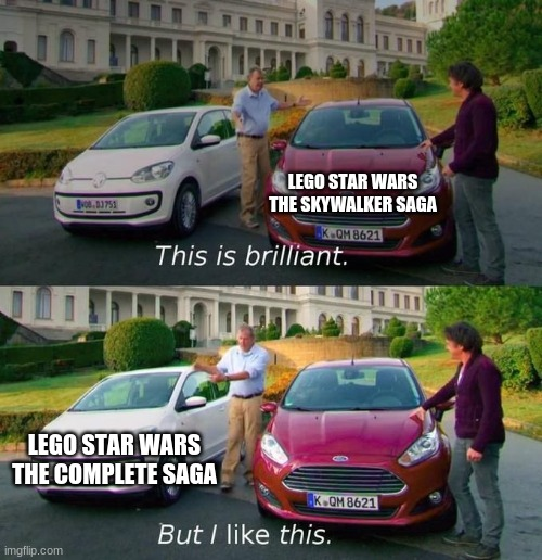 This Is Brilliant But I Like This |  LEGO STAR WARS THE SKYWALKER SAGA; LEGO STAR WARS THE COMPLETE SAGA | image tagged in this is brilliant but i like this,lego star wars | made w/ Imgflip meme maker