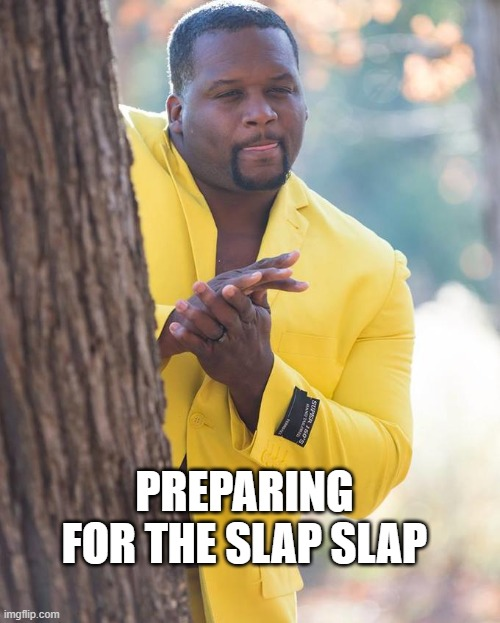 Anthony Adams Rubbing Hands | PREPARING FOR THE SLAP SLAP | image tagged in anthony adams rubbing hands | made w/ Imgflip meme maker