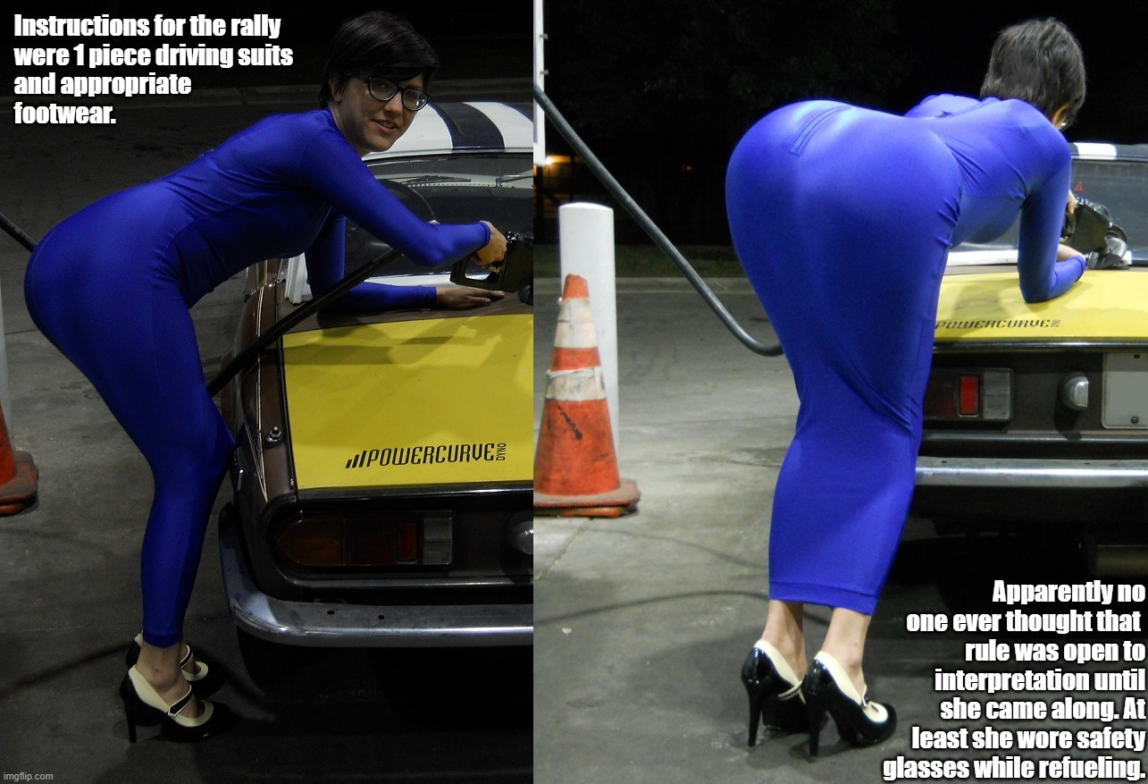 Refueling |  Instructions for the rally  were 1 piece driving suits and appropriate  footwear. Apparently no one ever thought that  rule was open to interpretation until she came along. At least she wore safety glasses while refueling. | image tagged in big butts,tight dress,high heels,big booty,fat ass | made w/ Imgflip meme maker