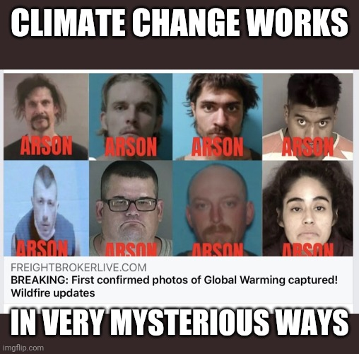 Wild West is Warming Up |  CLIMATE CHANGE WORKS; IN VERY MYSTERIOUS WAYS | image tagged in wildfires | made w/ Imgflip meme maker
