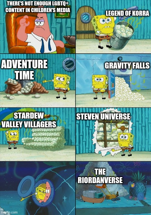 Spongebob shows Patrick Garbage |  LEGEND OF KORRA; THERE'S NOT ENOUGH LGBTQ+ CONTENT IN CHILDREN'S MEDIA; GRAVITY FALLS; ADVENTURE TIME; STEVEN UNIVERSE; STARDEW VALLEY VILLAGERS; THE RIORDANVERSE | image tagged in spongebob shows patrick garbage | made w/ Imgflip meme maker