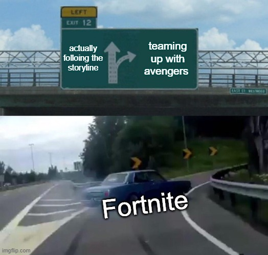 Left Exit 12 Off Ramp Meme |  actually folloing the storyline; teaming up with avengers; Fortnite | image tagged in memes,left exit 12 off ramp | made w/ Imgflip meme maker