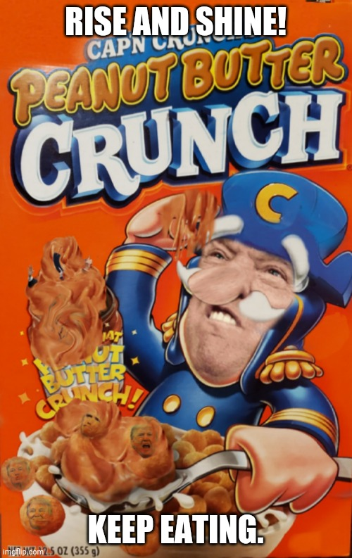 Breakfast in America. |  RISE AND SHINE! KEEP EATING. | image tagged in captain crunch cereal,good,healthy,gorge yourselves,breakfast of winners | made w/ Imgflip meme maker