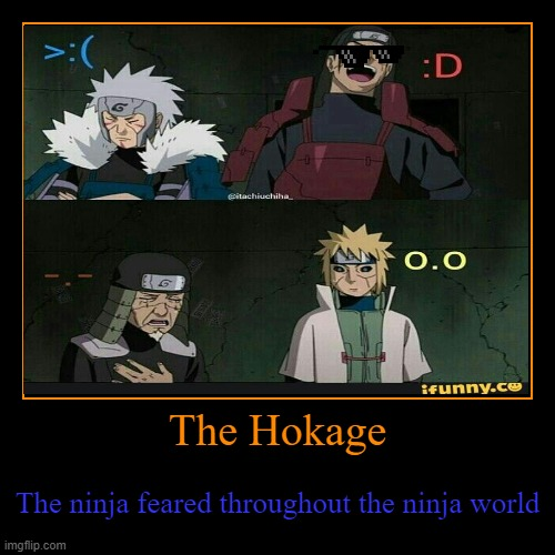 The Hokage | The ninja feared throughout the ninja world | image tagged in funny,demotivationals,naruto,naruto shippuden,naruto joke,anime | made w/ Imgflip demotivational maker