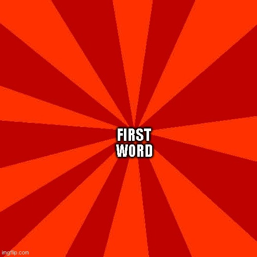 First Word |  WORD; FIRST | image tagged in red blank background | made w/ Imgflip meme maker
