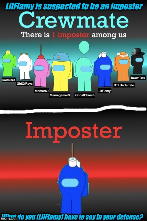 Credit To Memegamer3_Animated For The Picture |  LilFlamy is suspected to be an imposter; What do you (LilFlamy) have to say in your defense? | image tagged in tag | made w/ Imgflip meme maker