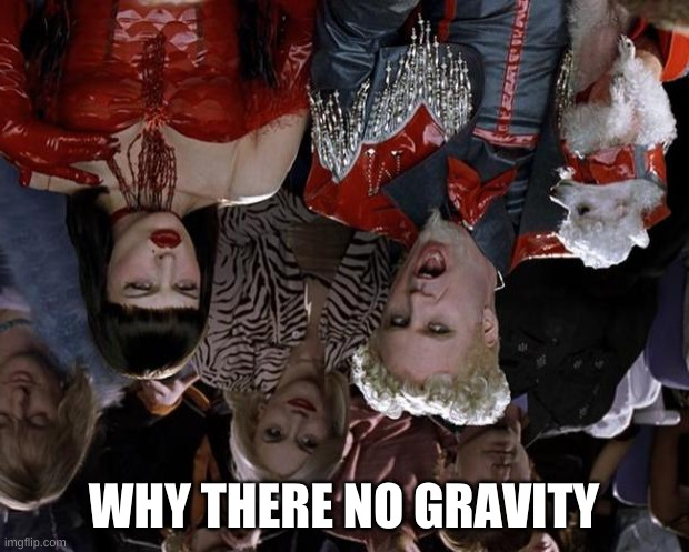 Mugatu So Hot Right Now |  WHY THERE NO GRAVITY | image tagged in memes,mugatu so hot right now | made w/ Imgflip meme maker