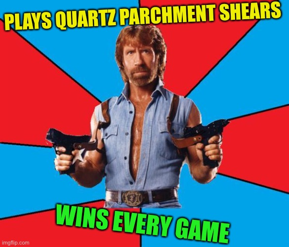 Chuck Norris With Guns Meme | PLAYS QUARTZ PARCHMENT SHEARS WINS EVERY GAME | image tagged in memes,chuck norris with guns,chuck norris | made w/ Imgflip meme maker