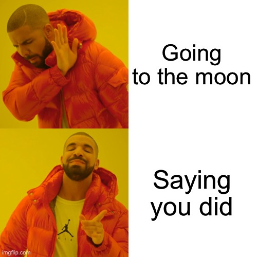 I swear it happened |  Going to the moon; Saying you did | image tagged in memes,drake hotline bling,moon,bad luck brian,first world problems,funny memes | made w/ Imgflip meme maker