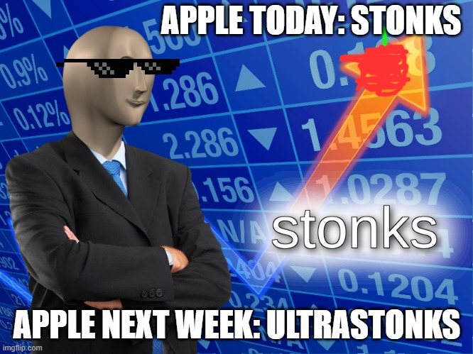 apple stonks |  APPLE TODAY: STONKS; APPLE NEXT WEEK: ULTRASTONKS | image tagged in apple stonks,stonks | made w/ Imgflip meme maker