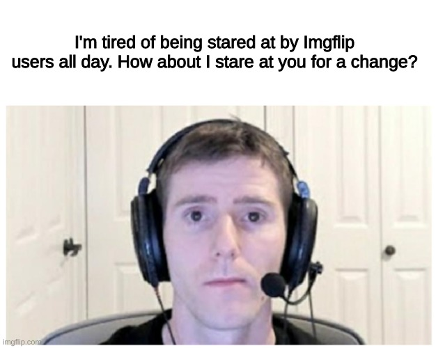 Sad Linus |  I'm tired of being stared at by Imgflip users all day. How about I stare at you for a change? | image tagged in sad linus,stare,linus,imgflip users | made w/ Imgflip meme maker
