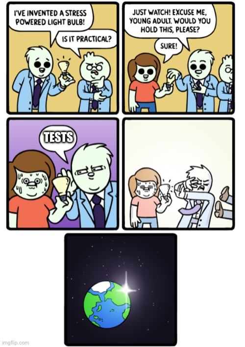Stress Powered Lightbulb |  TESTS | image tagged in stress powered lightbulb | made w/ Imgflip meme maker