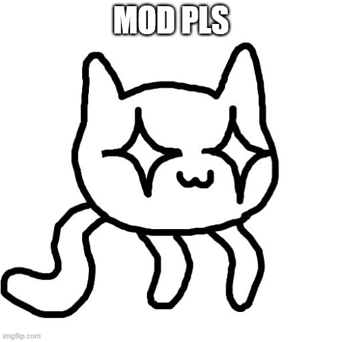Exploding uwu Cat |  MOD PLS | image tagged in exploding uwu cat | made w/ Imgflip meme maker