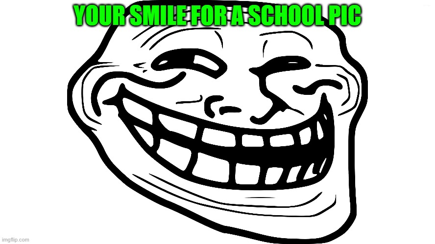 at school XD |  YOUR SMILE FOR A SCHOOL PIC | image tagged in school,at school,lol,smile,ugly | made w/ Imgflip meme maker