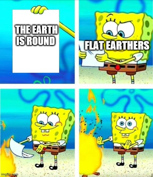 Spongebob Burn Note |  FLAT EARTHERS; THE EARTH IS ROUND | image tagged in spongebob burn note | made w/ Imgflip meme maker