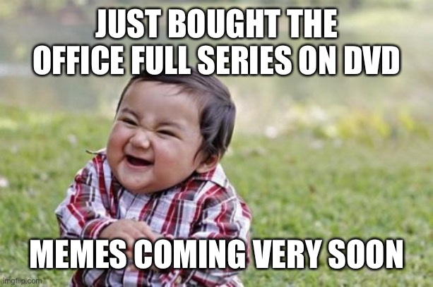 Evil Toddler |  JUST BOUGHT THE OFFICE FULL SERIES ON DVD; MEMES COMING VERY SOON | image tagged in memes,evil toddler,get ready for,the office | made w/ Imgflip meme maker