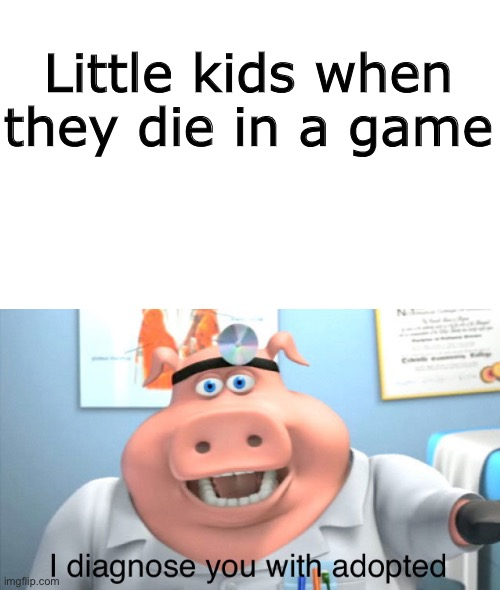 It's true |  Little kids when they die in a game | image tagged in pig | made w/ Imgflip meme maker