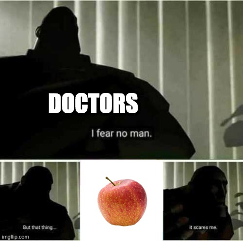 Scary |  DOCTORS | image tagged in i fear no man | made w/ Imgflip meme maker