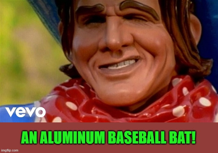 Primus | AN ALUMINUM BASEBALL BAT! | image tagged in primus | made w/ Imgflip meme maker