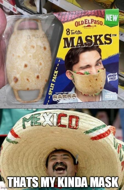 ONLY 2020 |  THATS MY KINDA MASK | image tagged in mexican word of the day,face mask,mexican,mask | made w/ Imgflip meme maker