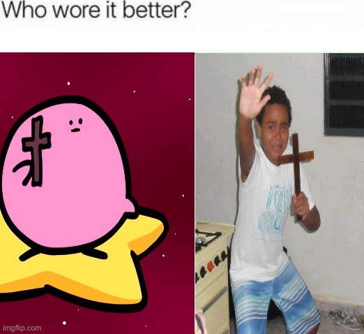 Begone, Demons | image tagged in guy holding cross,who wore it better,kirbo | made w/ Imgflip meme maker